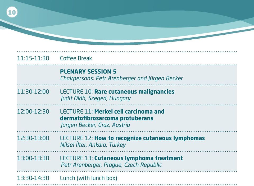 protuberans Jürgen Becker, Graz, Austria 12:30 13:00 Lecture 12: How to recognize cutaneous lymphomas Nilsel Ílter, Ankara,