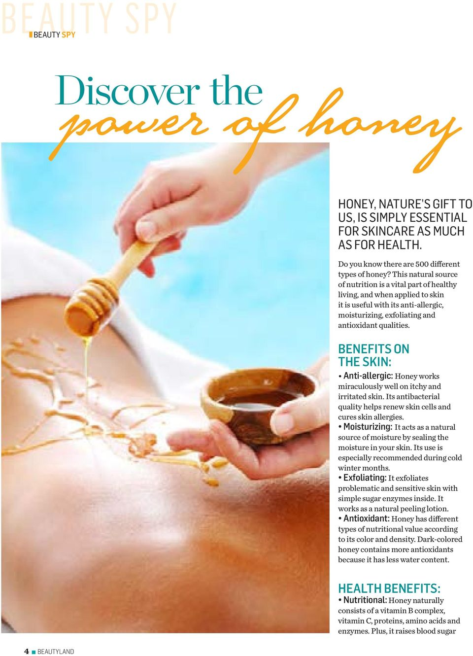 BENEFITS ON THE SKIN: Anti-allergic: Honey works miraculously well on itchy and irritated skin. Its antibacterial quality helps renew skin cells and cures skin allergies.