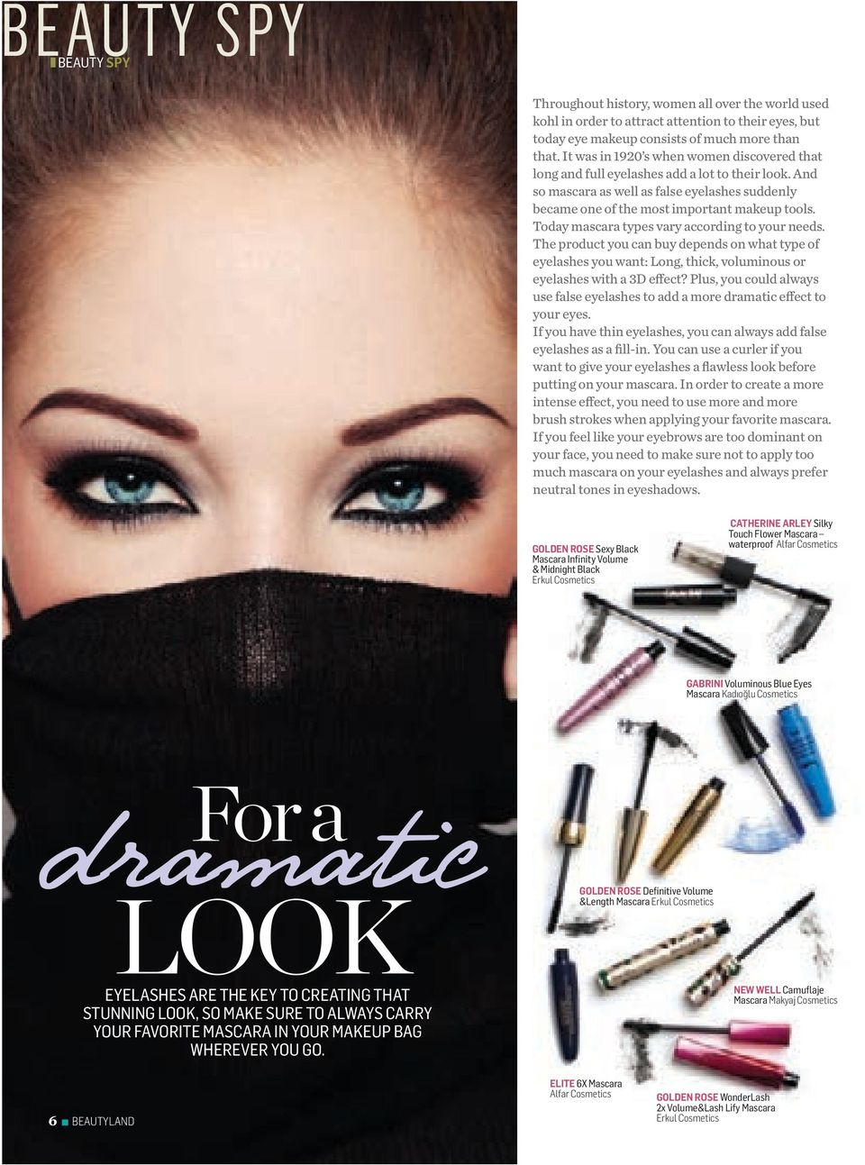 Today mascara types vary according to your needs. The product you can buy depends on what type of eyelashes you want: Long, thick, voluminous or eyelashes with a 3D effect?