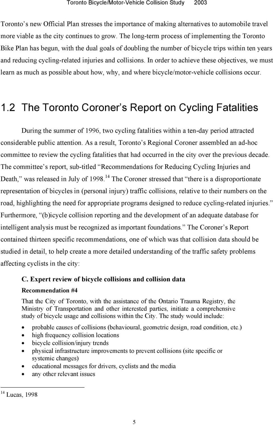 collisions. In order to achieve these objectives, we must learn as much as possible about how, why, and where bicycle/motor-vehicle collisions occur. 1.