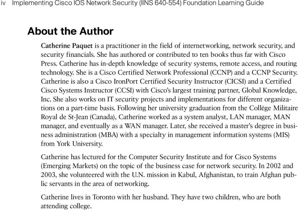 She is a Cisco Certified Network Professional (CCNP) and a CCNP Security.