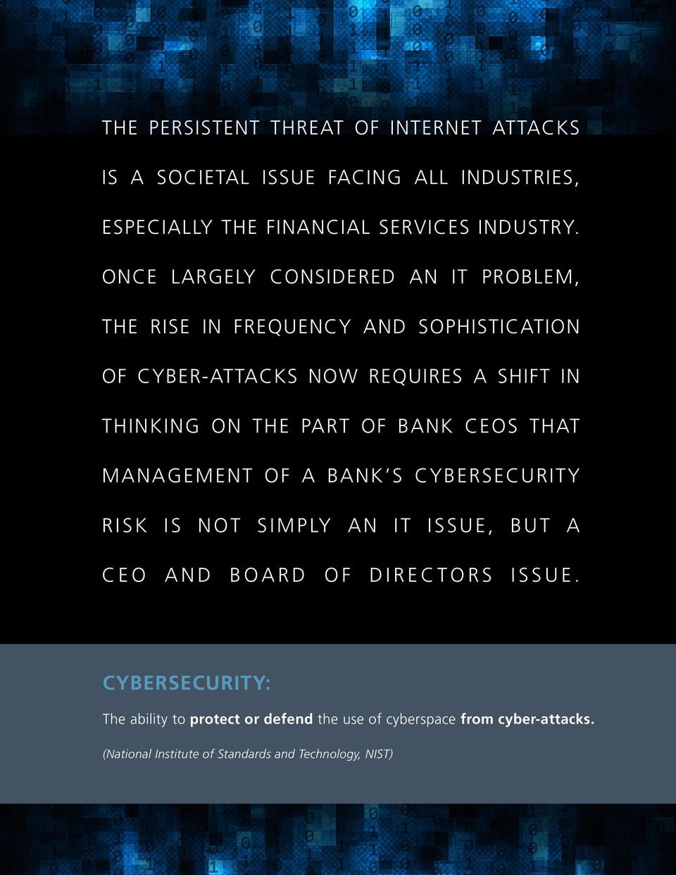THE PART OF BANK CEOS THAT MANAGEMENT OF A BANK S CYBERSECURITY RISK IS NOT SIMPLY AN IT ISSUE, BUT A CEO AND BOARD OF DIRECTORS ISSUE.