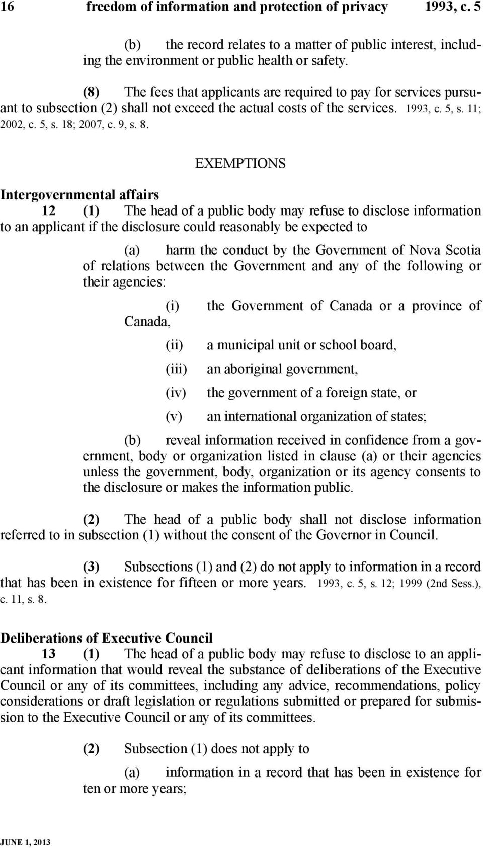 EXEMPTIONS Intergovernmental affairs 12 (1) The head of a public body may refuse to disclose information to an applicant if the disclosure could reasonably be expected to (a) harm the conduct by the