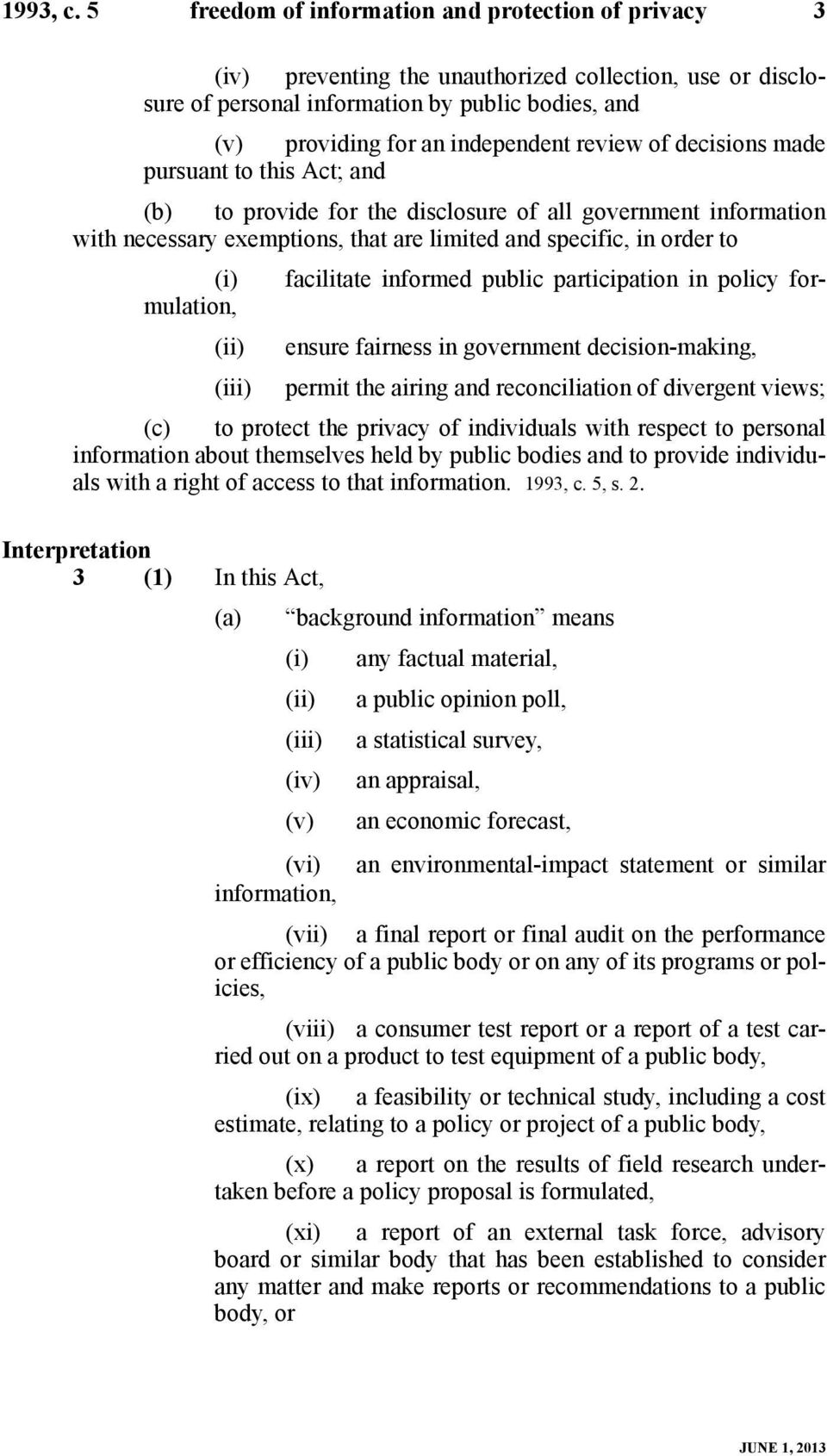 review of decisions made pursuant to this Act; and (b) to provide for the disclosure of all government information with necessary exemptions, that are limited and specific, in order to (i) facilitate