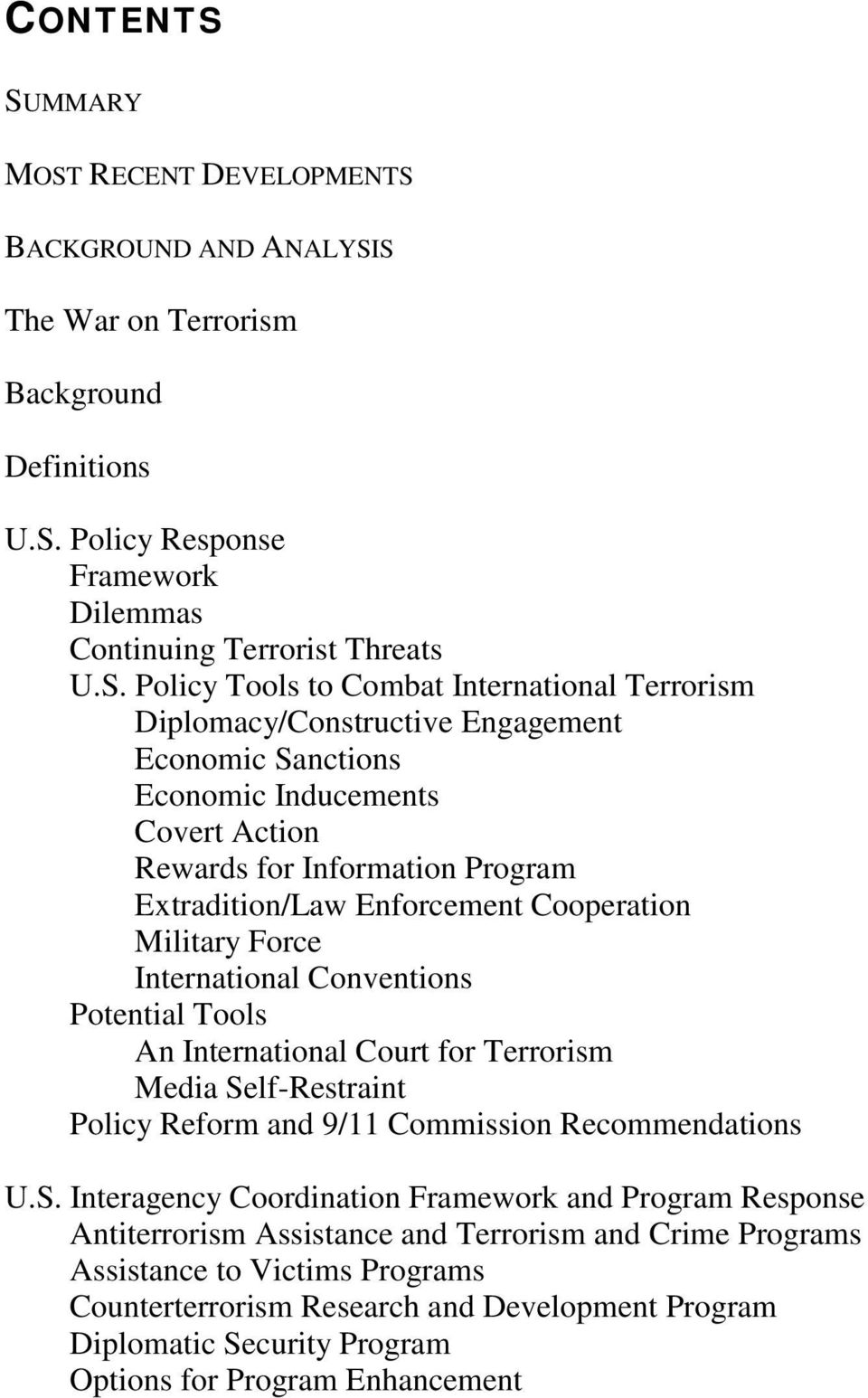 International Terrorism Diplomacy/Constructive Engagement Economic Sanctions Economic Inducements Covert Action Rewards for Information Program Extradition/Law Enforcement Cooperation Military Force