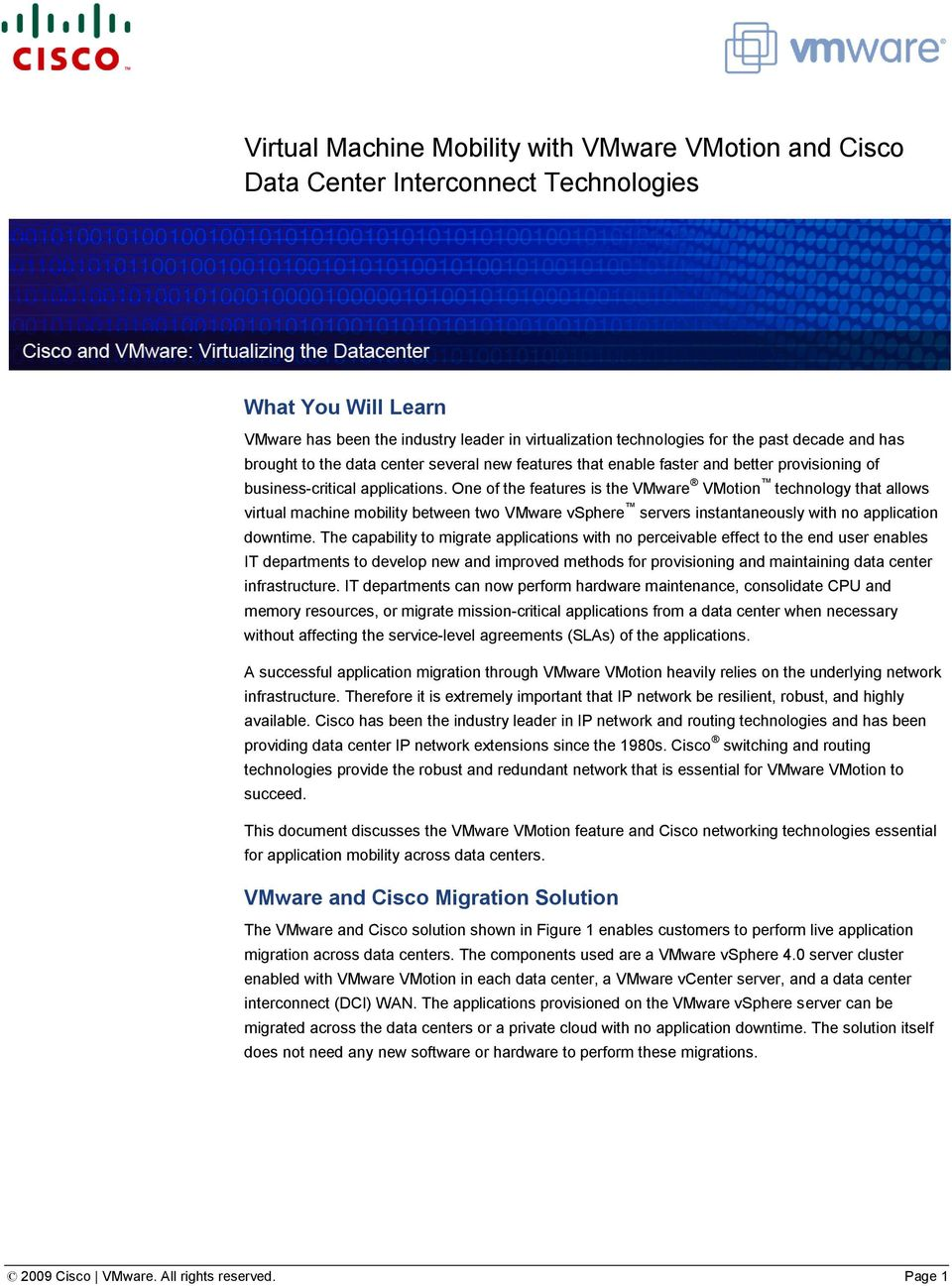 One of the features is the VMware VMotion technology that allows virtual machine mobility between two VMware vsphere servers instantaneously with no application downtime.