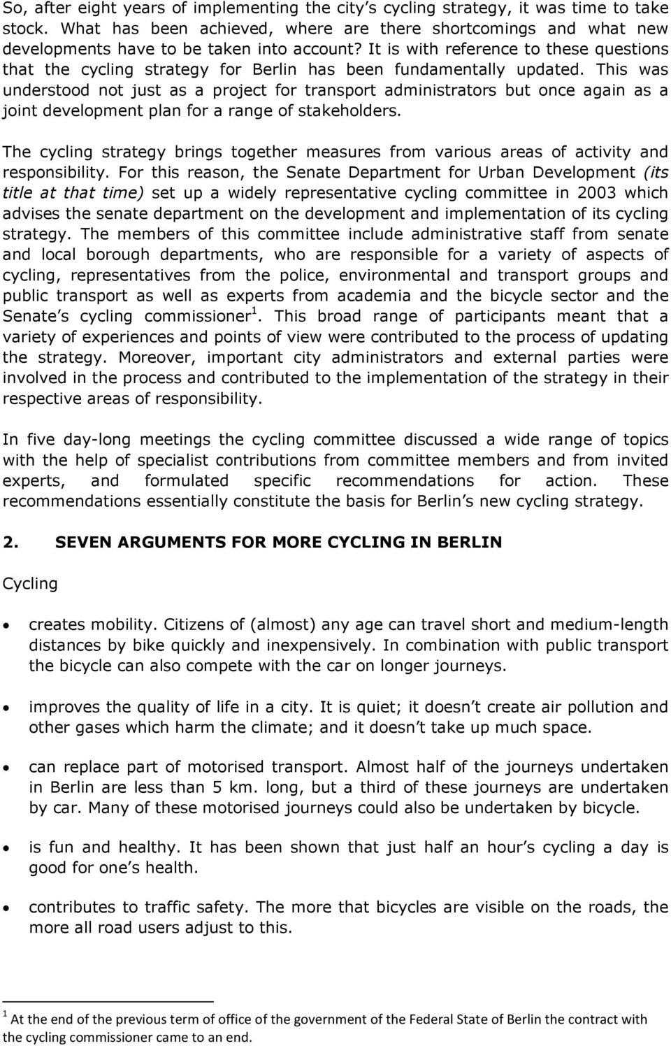 It is with reference to these questions that the cycling strategy for Berlin has been fundamentally updated.