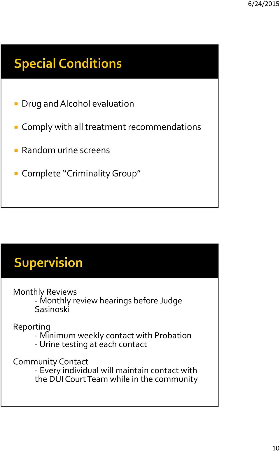 Reporting Minimum weekly contact with Probation Urine testing at each contact Community
