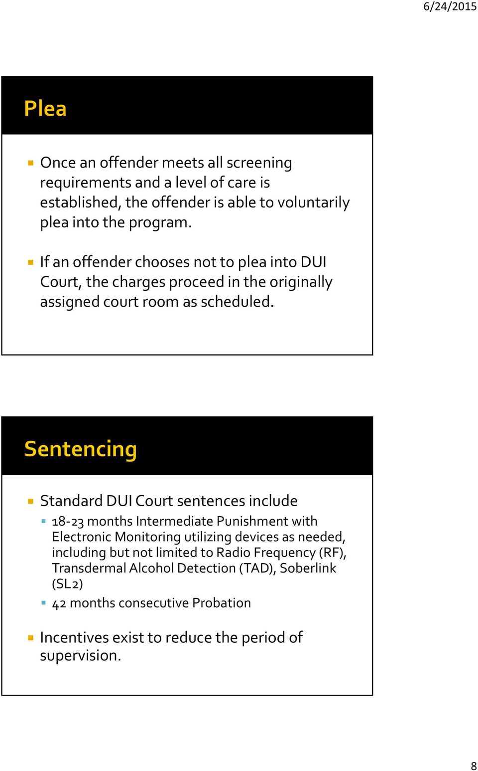 Standard DUI Court sentences include 18 23 months Intermediate Punishment with Electronic Monitoring utilizing devices as needed, including but not