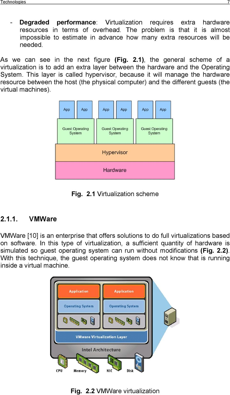 1), the general scheme of a virtualization is to add an extra layer between the hardware and the Operating System.
