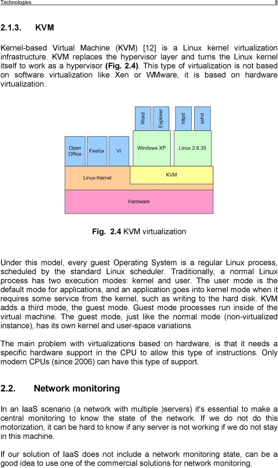 This type of virtualization is not based on software virtualization like Xen or WMware, it is based on hardware virtualization. Fig. 2.