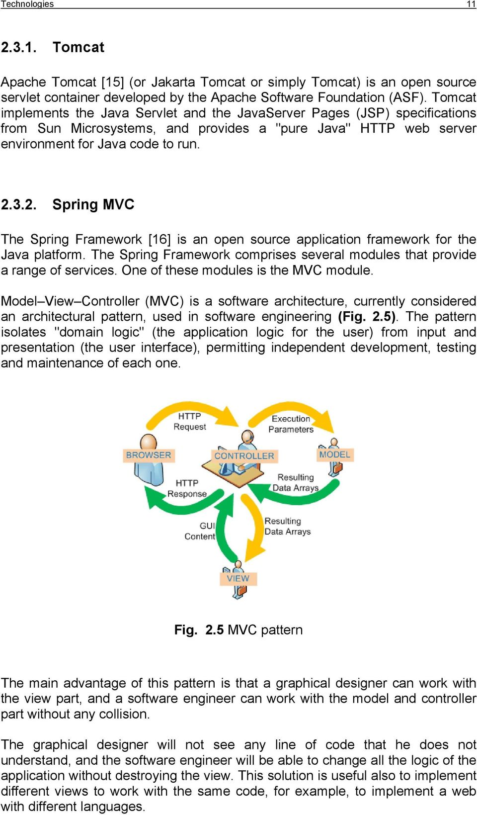 3.2. Spring MVC The Spring Framework [16] is an open source application framework for the Java platform. The Spring Framework comprises several modules that provide a range of services.