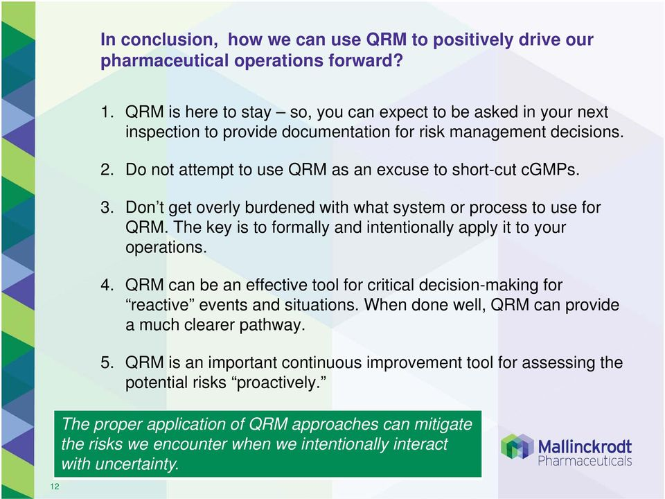 Don t get overly burdened with what system or process to use for QRM. The key is to formally and intentionally apply it to your operations. 4.