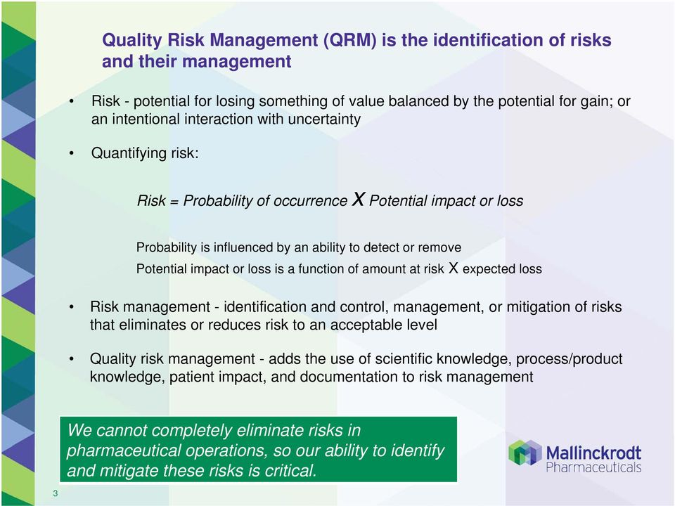 at risk X expected loss Risk management - identification and control, management, or mitigation of risks that eliminates or reduces risk to an acceptable level Quality risk management - adds the use