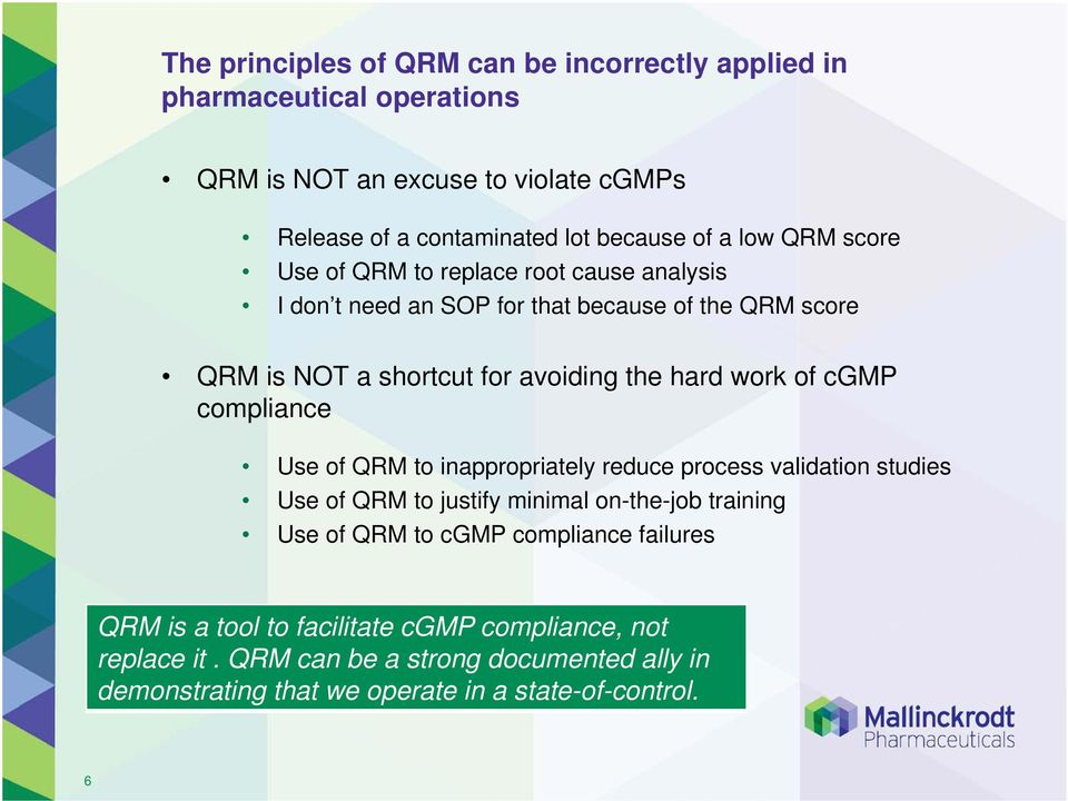 of cgmp compliance Use of QRM to inappropriately reduce process validation studies Use of QRM to justify minimal on-the-job training Use of QRM to cgmp