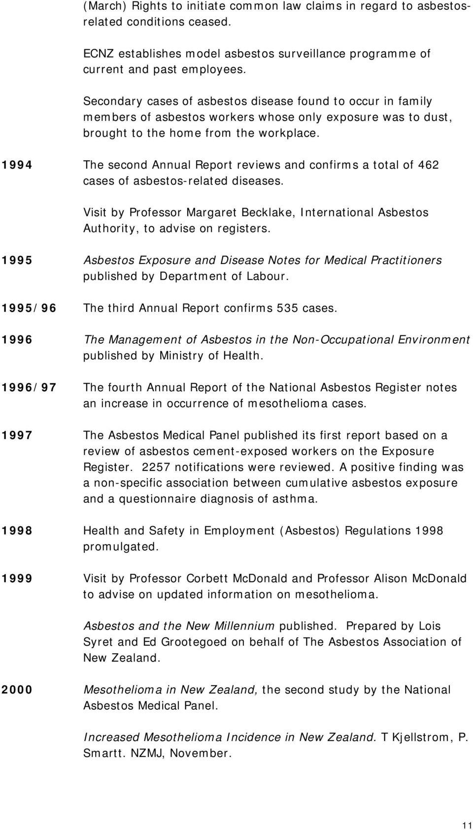 1994 The second Annual Report reviews and confirms a total of 462 cases of asbestos-related diseases. Visit by Professor Margaret Becklake, International Asbestos Authority, to advise on registers.