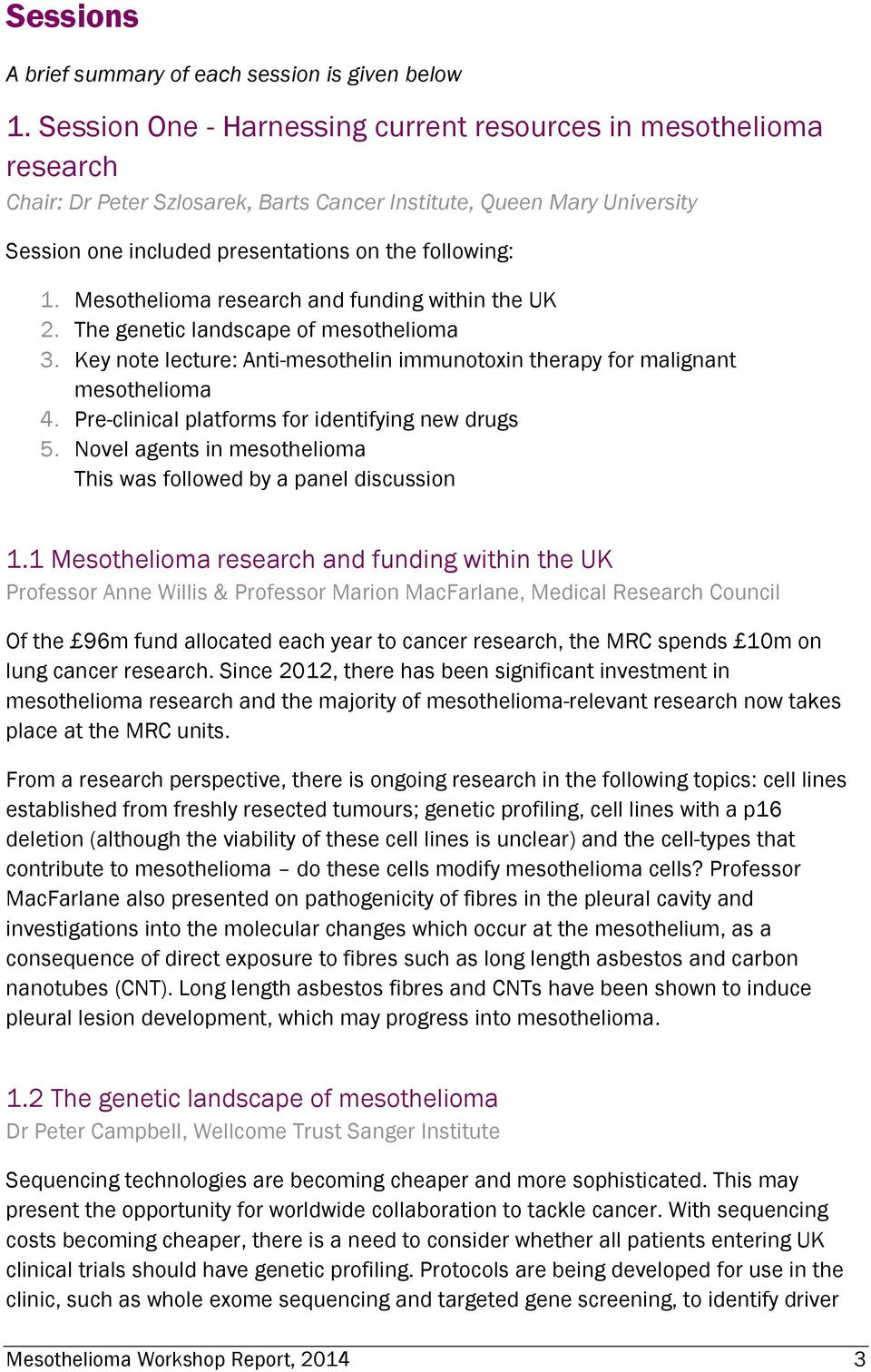 Mesothelioma research and funding within the UK 2. The genetic landscape of mesothelioma 3. Key note lecture: Anti-mesothelin immunotoxin therapy for malignant mesothelioma 4.