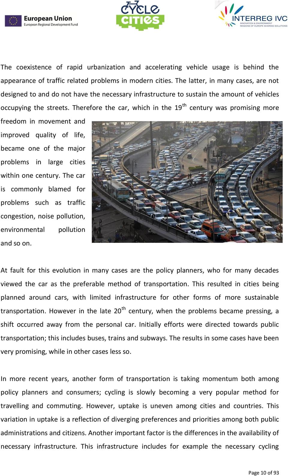 Therefore the car, which in the 19 th century was promising more freedom in movement and improved quality of life, became one of the major problems in large cities within one century.