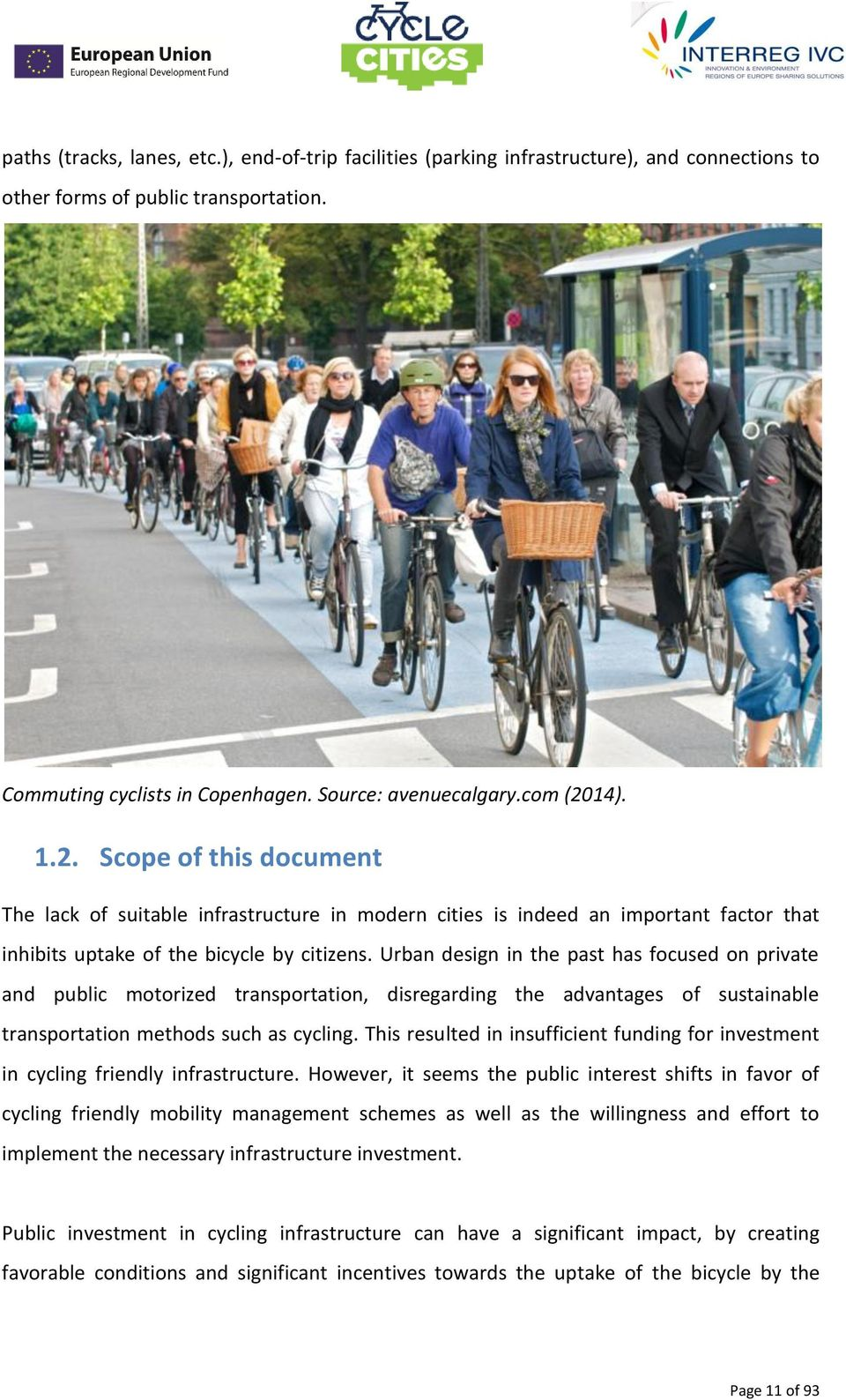 Urban design in the past has focused on private and public motorized transportation, disregarding the advantages of sustainable transportation methods such as cycling.