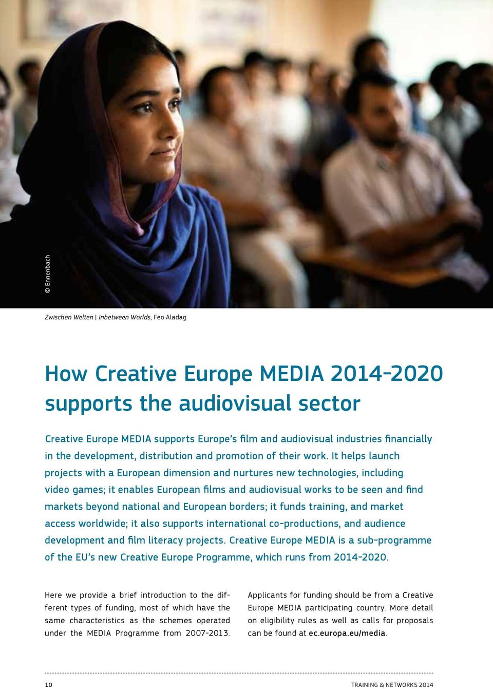 It helps launch projects with a European dimension and nurtures new technologies, including video games; it enables European films and audiovisual works to be seen and find markets beyond national