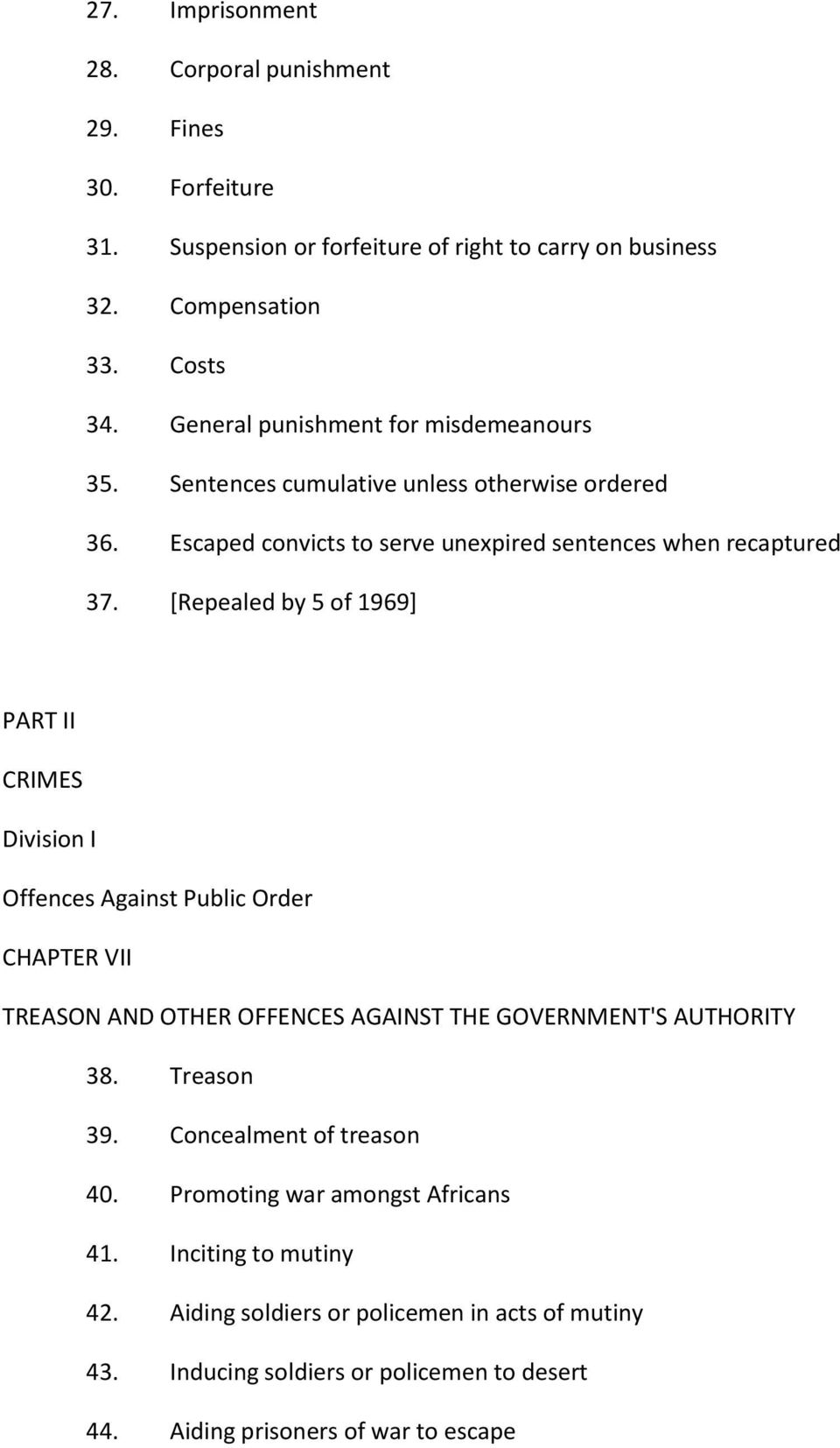 [Repealed by 5 of 1969] PART II CRIMES Division I Offences Against Public Order CHAPTER VII TREASON AND OTHER OFFENCES AGAINST THE GOVERNMENT'S AUTHORITY 38. Treason 39.