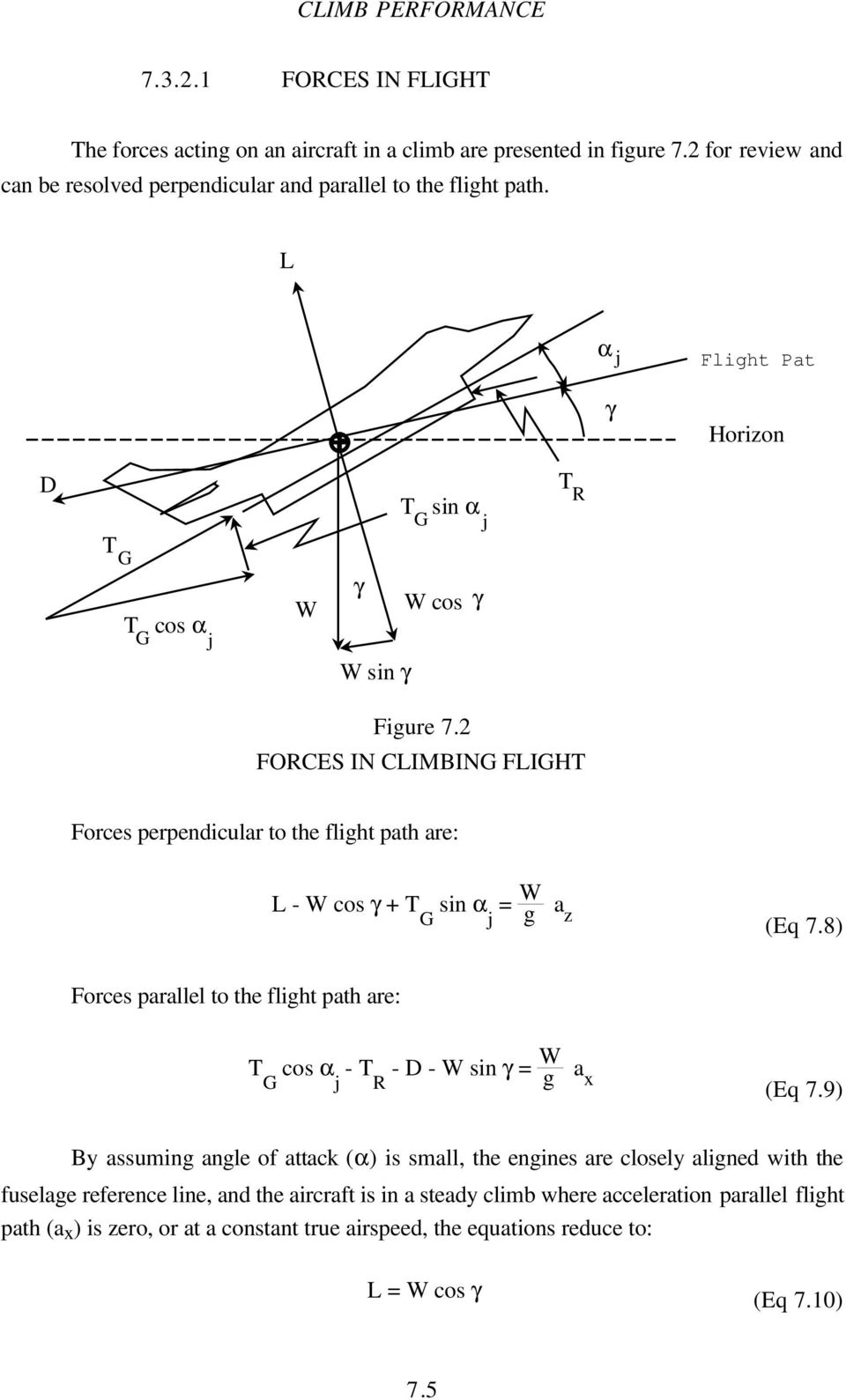 2 FORCES IN CLIMBING FLIGHT Forces perpendicular to the flight path are: L - W cos γ + T G sin α j = W g a z (Eq 7.