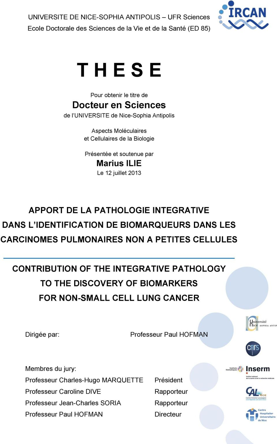 DE BIOMARQUEURS DANS LES CARCINOMES PULMONAIRES NON A PETITES CELLULES CONTRIBUTION OF THE INTEGRATIVE PATHOLOGY TO THE DISCOVERY OF BIOMARKERS FOR NON-SMALL CELL LUNG CANCER Dirigée par: