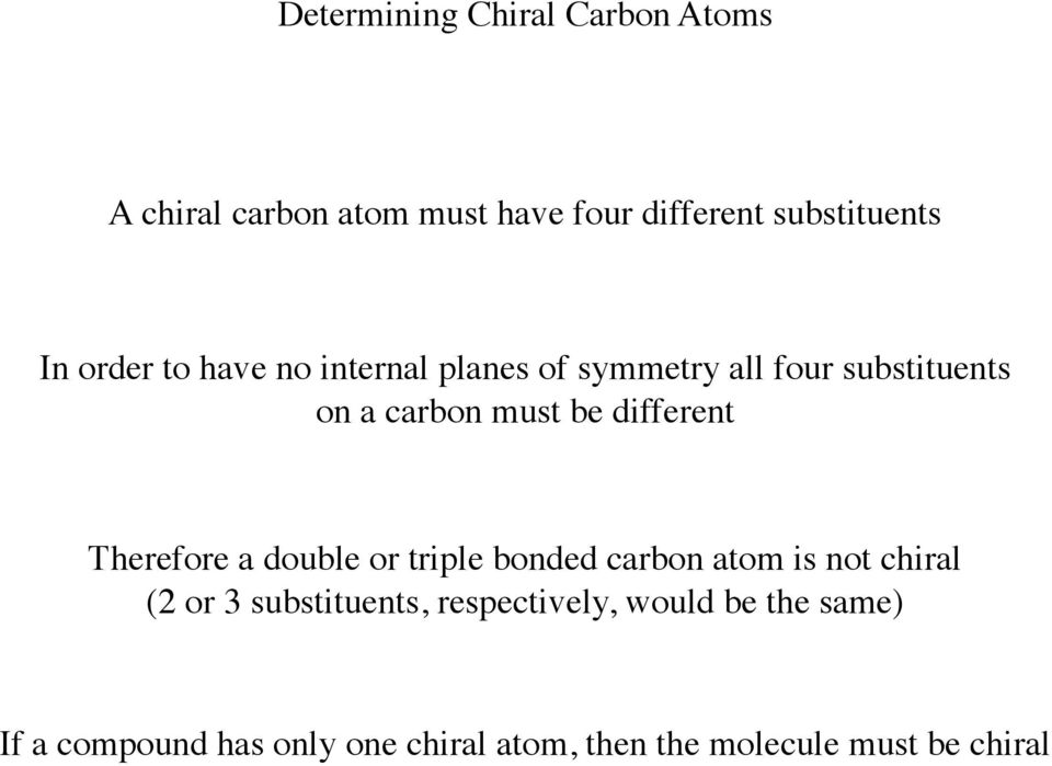substituents are the same at the initial substitution point continue (atom-by-atom) until a point of difference *if there