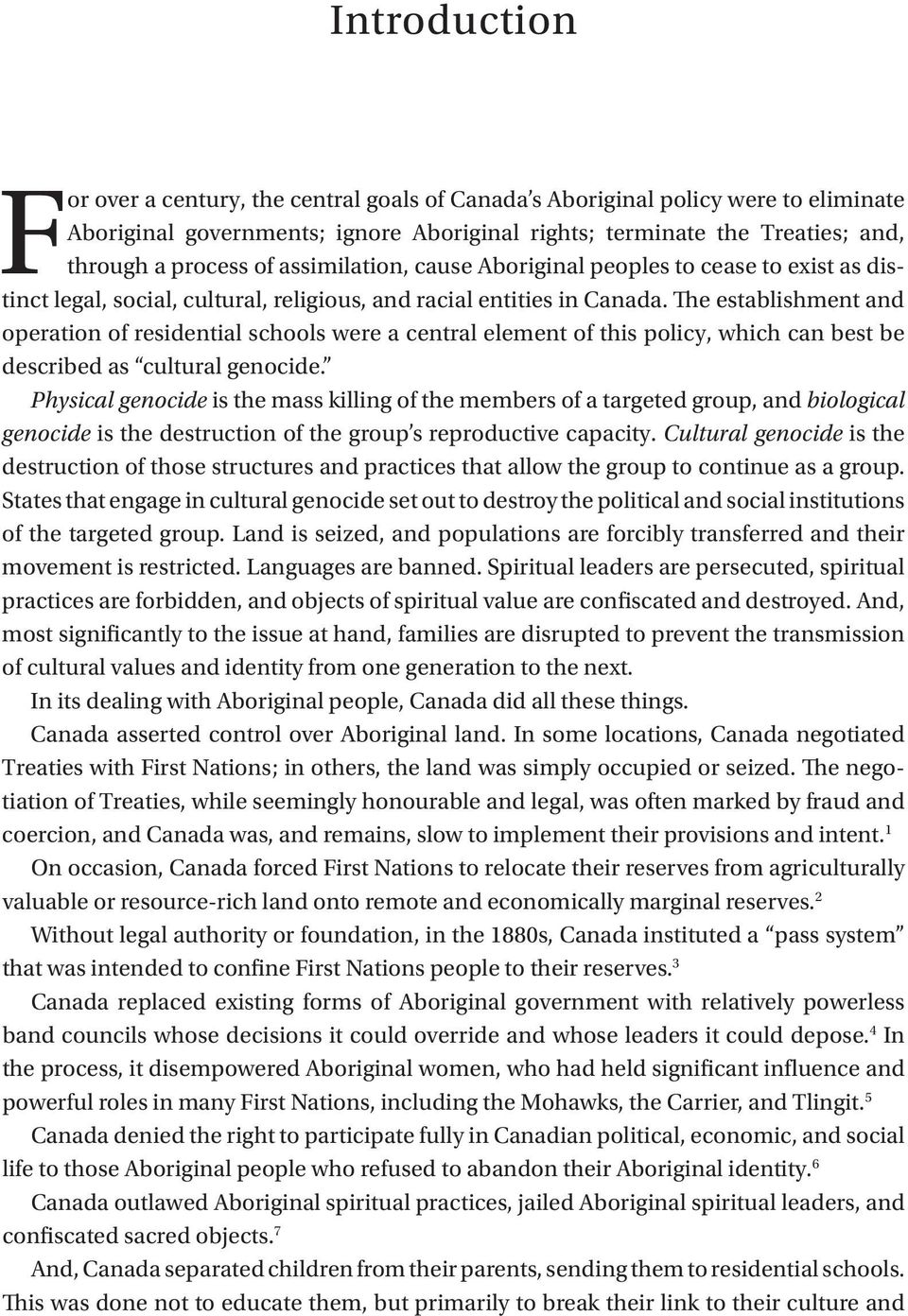 The establishment and operation of residential schools were a central element of this policy, which can best be described as cultural genocide.