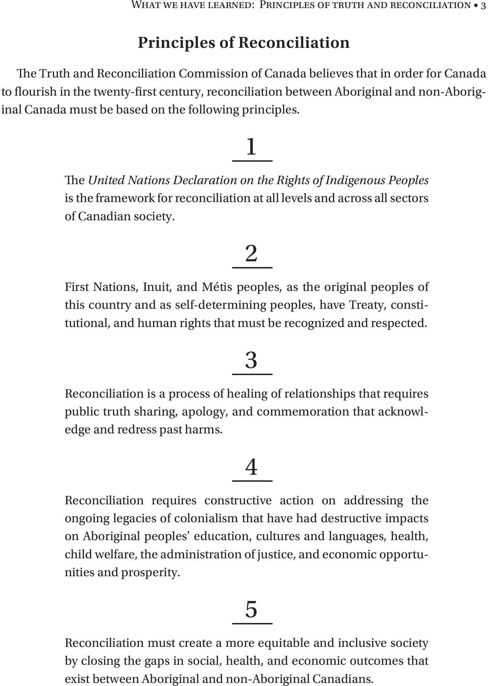 1 The United Nations Declaration on the Rights of Indigenous Peoples is the framework for reconciliation at all levels and across all sectors of Canadian society.