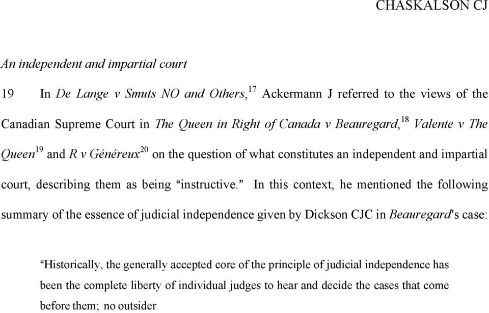 @ In this context, he mentioned the following summary of the essence of judicial independence given by Dickson CJC in Beauregard=s case: AHistorically, the generally accepted core of the principle of