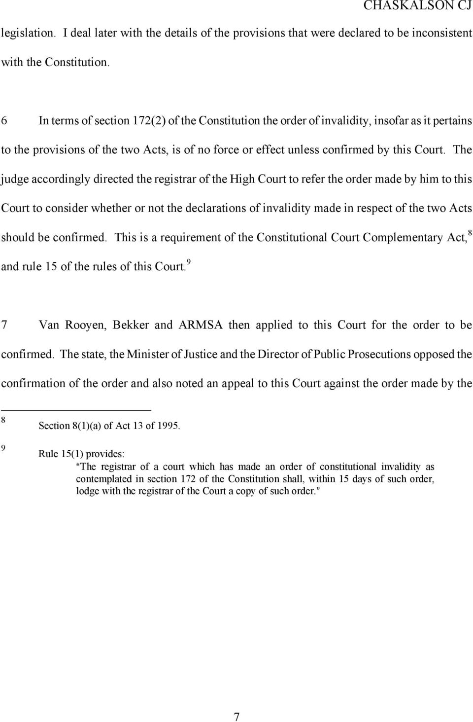 The judge accordingly directed the registrar of the High Court to refer the order made by him to this Court to consider whether or not the declarations of invalidity made in respect of the two Acts