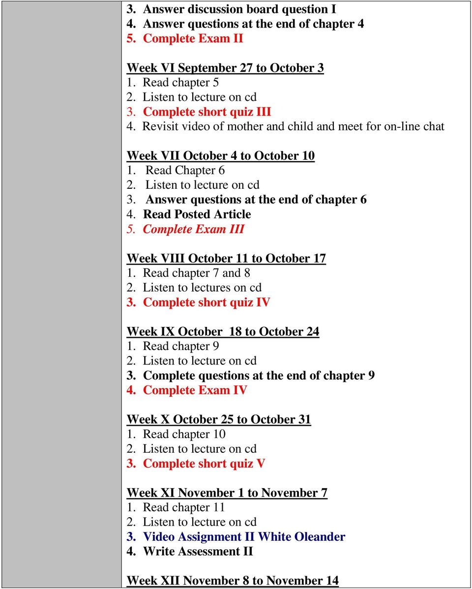 Complete Exam III Week VIII October 11 to October 17 1. Read chapter 7 and 8 2. Listen to lectures on cd 3. Complete short quiz IV Week IX October 18 to October 24 1. Read chapter 9 3.