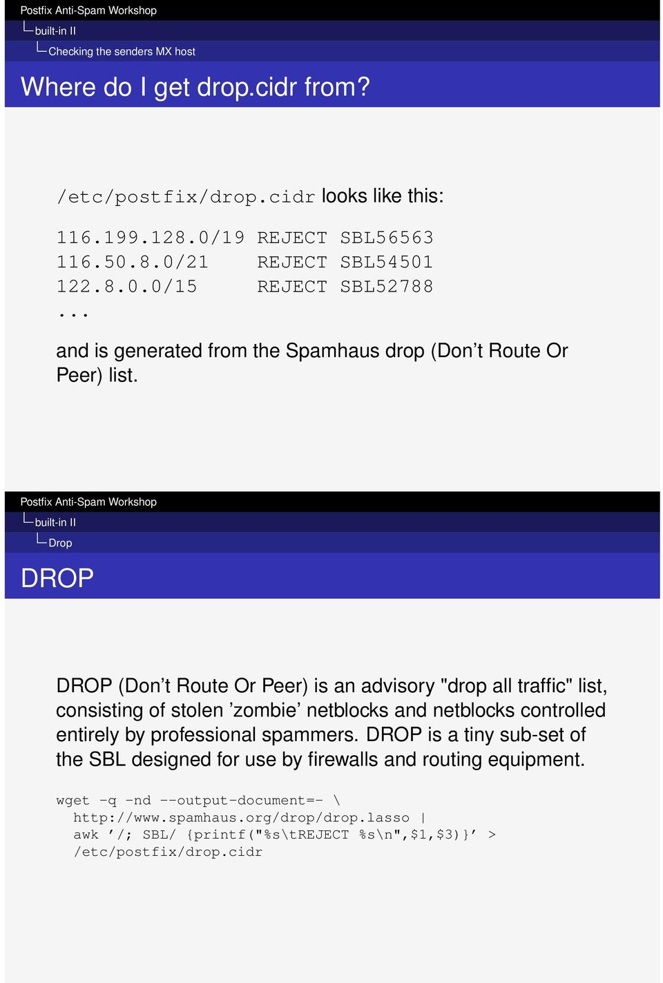 "built-in II Drop DROP DROP (Don t Route Or Peer) is an advisory ""drop all traffic"" list, consisting of stolen zombie netblocks and netblocks controlled entirely by"