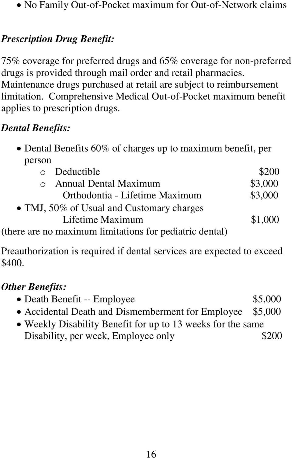 Dental Benefits: Dental Benefits 60% of charges up to maximum benefit, per person o Deductible $200 o Annual Dental Maximum $3,000 Orthodontia - Lifetime Maximum $3,000 TMJ, 50% of Usual and
