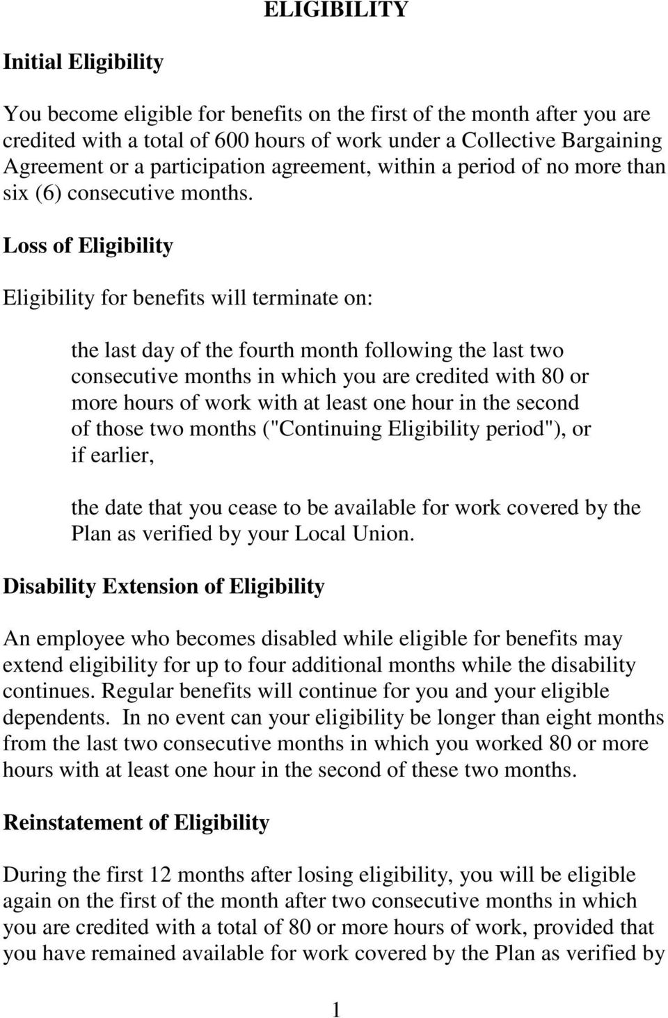 Loss of Eligibility Eligibility for benefits will terminate on: the last day of the fourth month following the last two consecutive months in which you are credited with 80 or more hours of work with