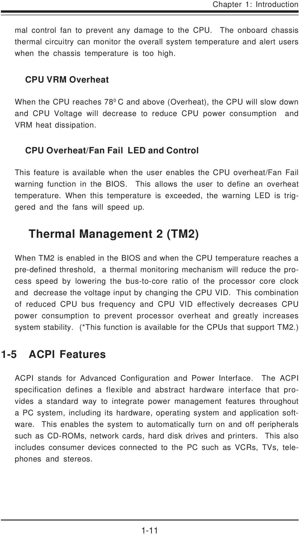 CPU VRM Overheat When the CPU reaches 78 0 C and above (Overheat), the CPU will slow down and CPU Voltage will decrease to reduce CPU power consumption and VRM heat dissipation.