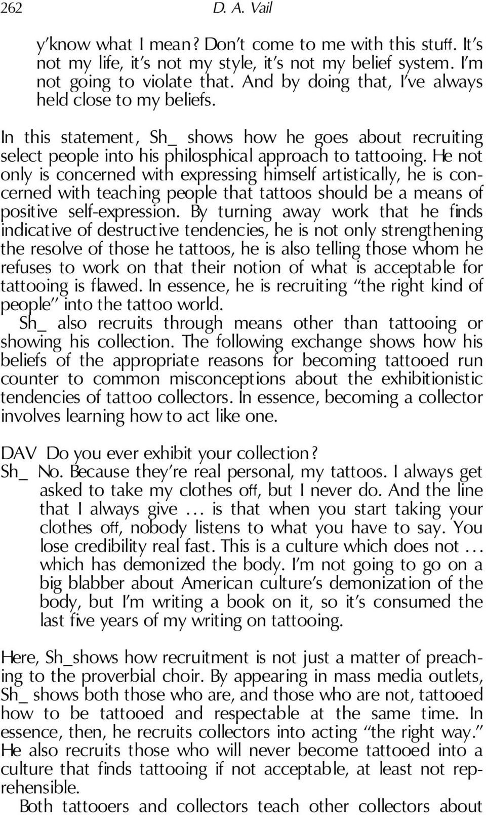 He not only is concerned with expressing himself artistically, he is concerned with teaching people that tattoos should be a means of positive self-expression.