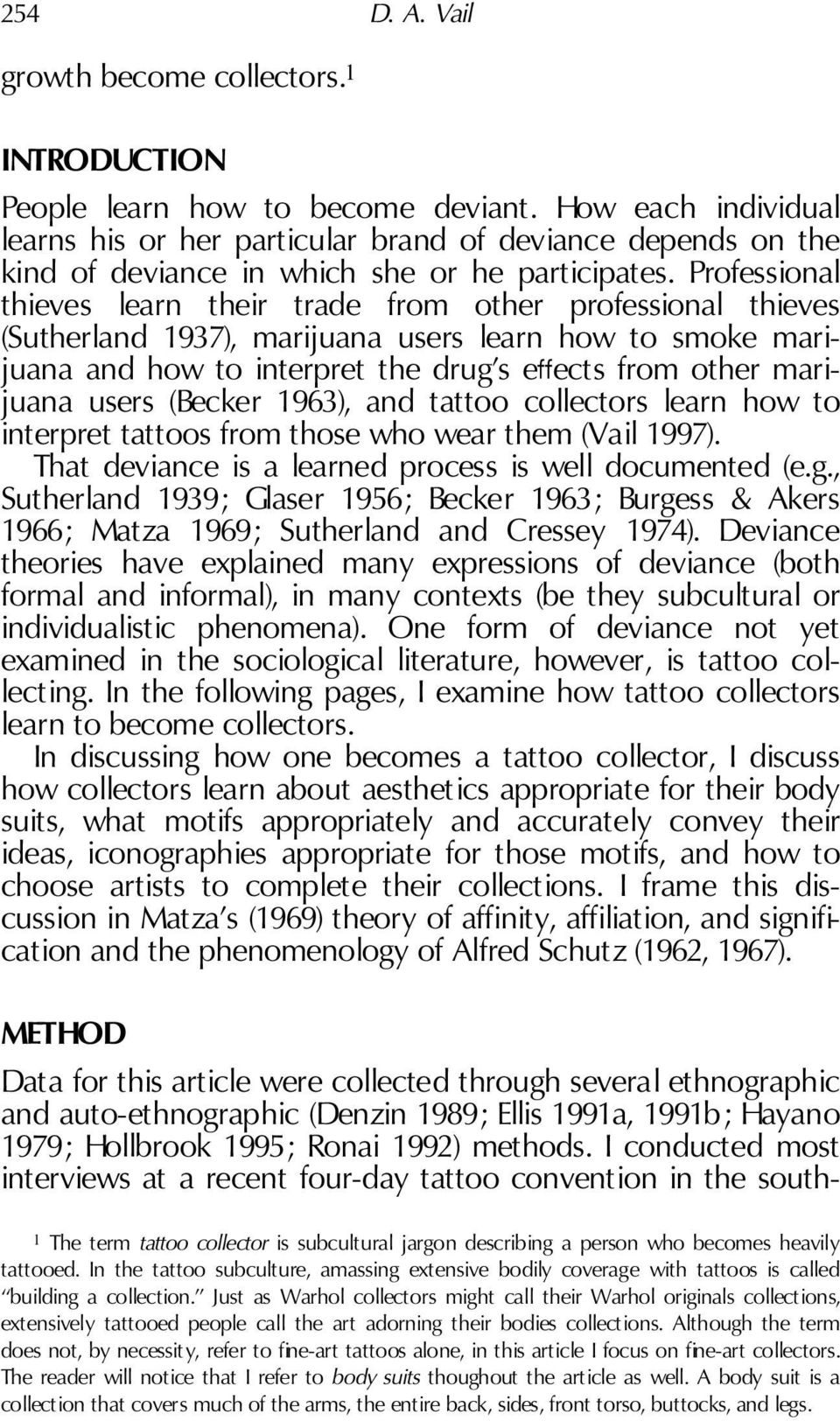 Professional thieves learn their trade from other professional thieves (Sutherland 1937), marijuana users learn how to smoke marijuana and how to interpret the drug s e ects from other marijuana
