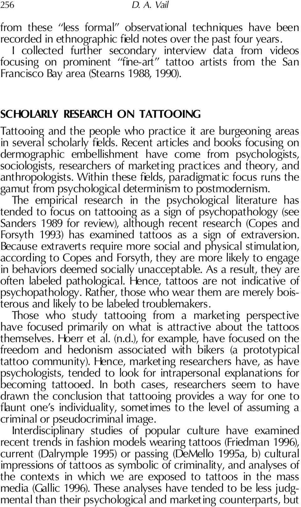 SCHOLARLY RESEARCH ON TATTOOING Tattooing and the people who practice it are burgeoning areas in several scholarly elds.