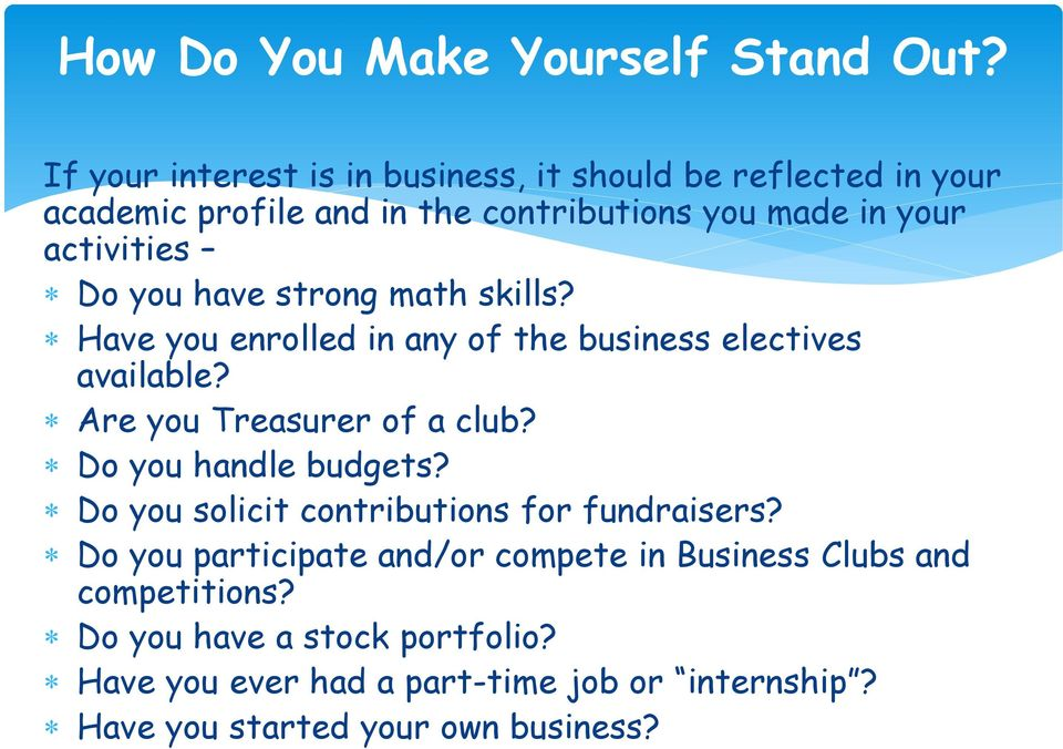 you have strong math skills? Have you enrolled in any of the business electives available? Are you Treasurer of a club?