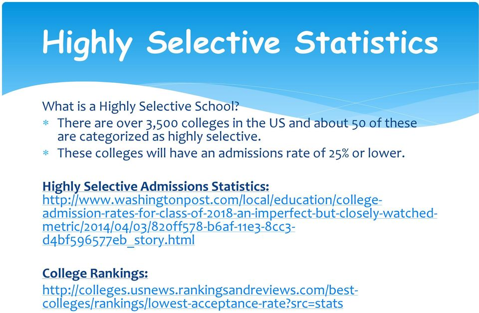 These colleges will have an admissions rate of 25% or lower. Highly Selective Admissions Statistics: http://www.washingtonpost.