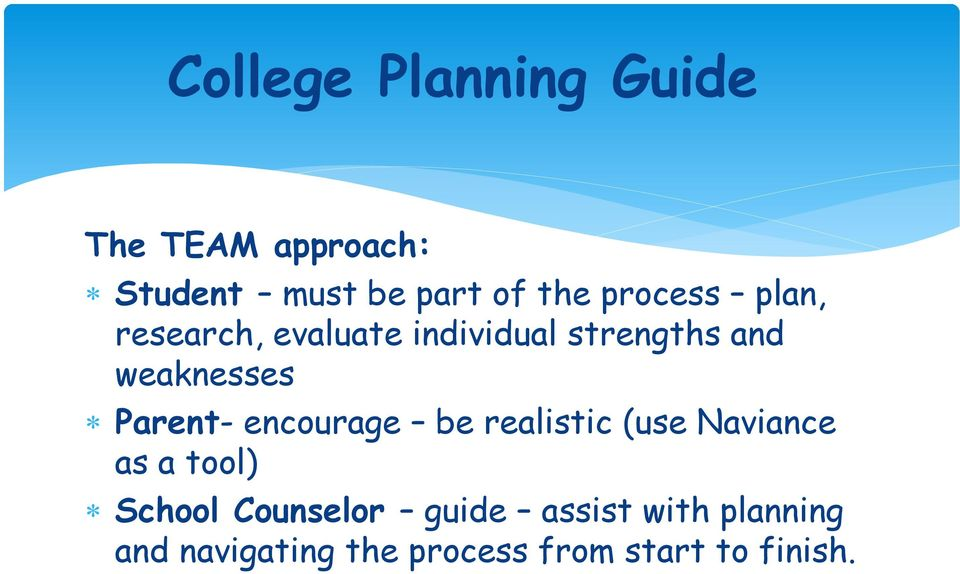 Parent- encourage be realistic (use Naviance as a tool) School