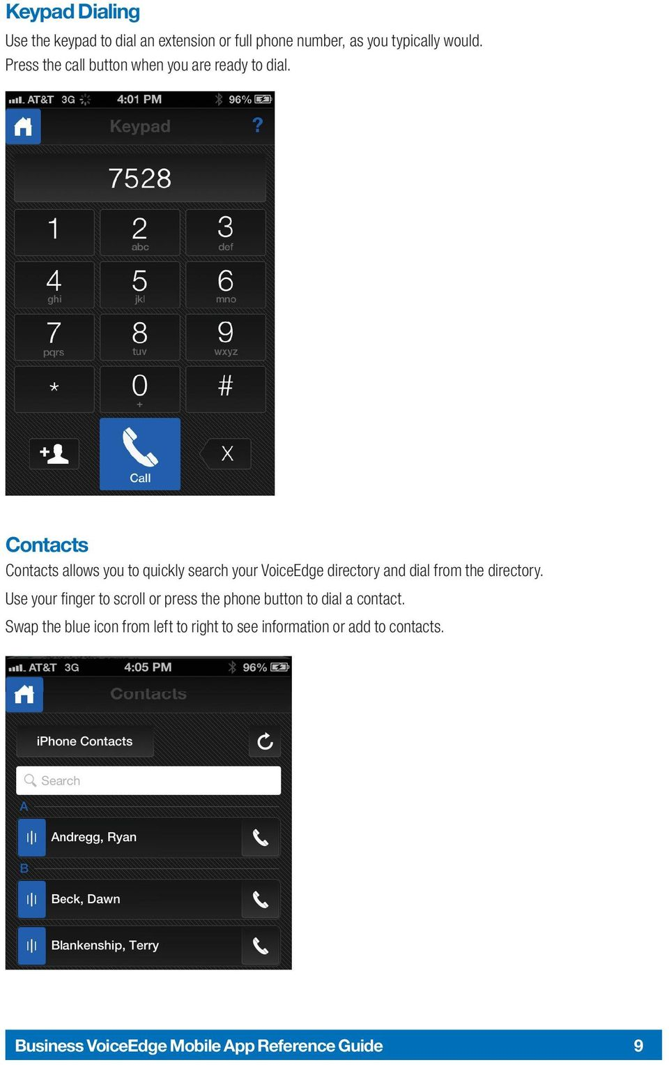 Contacts Contacts allows you to quickly search your VoiceEdge directory and dial from the directory.