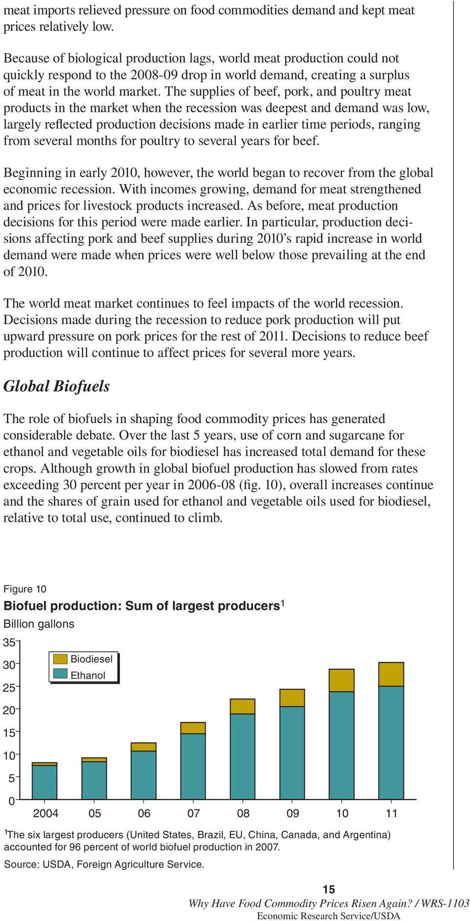 The supplies of beef, pork, and poultry meat products in the market when the recession was deepest and demand was low, largely reflected production decisions made in earlier time periods, ranging