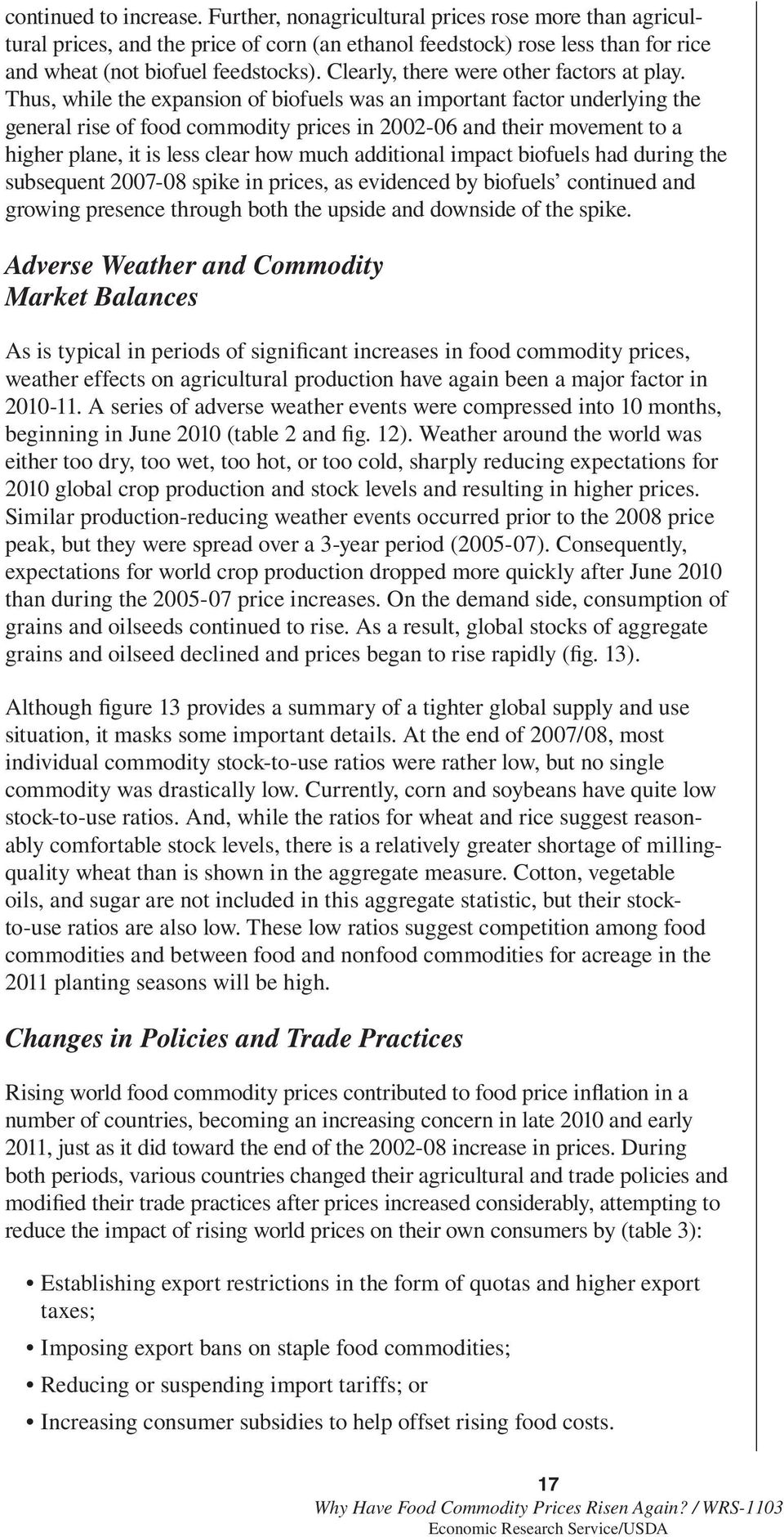 Thus, while the expansion of biofuels was an important factor underlying the general rise of food commodity prices in 22-6 and their movement to a higher plane, it is less clear how much additional