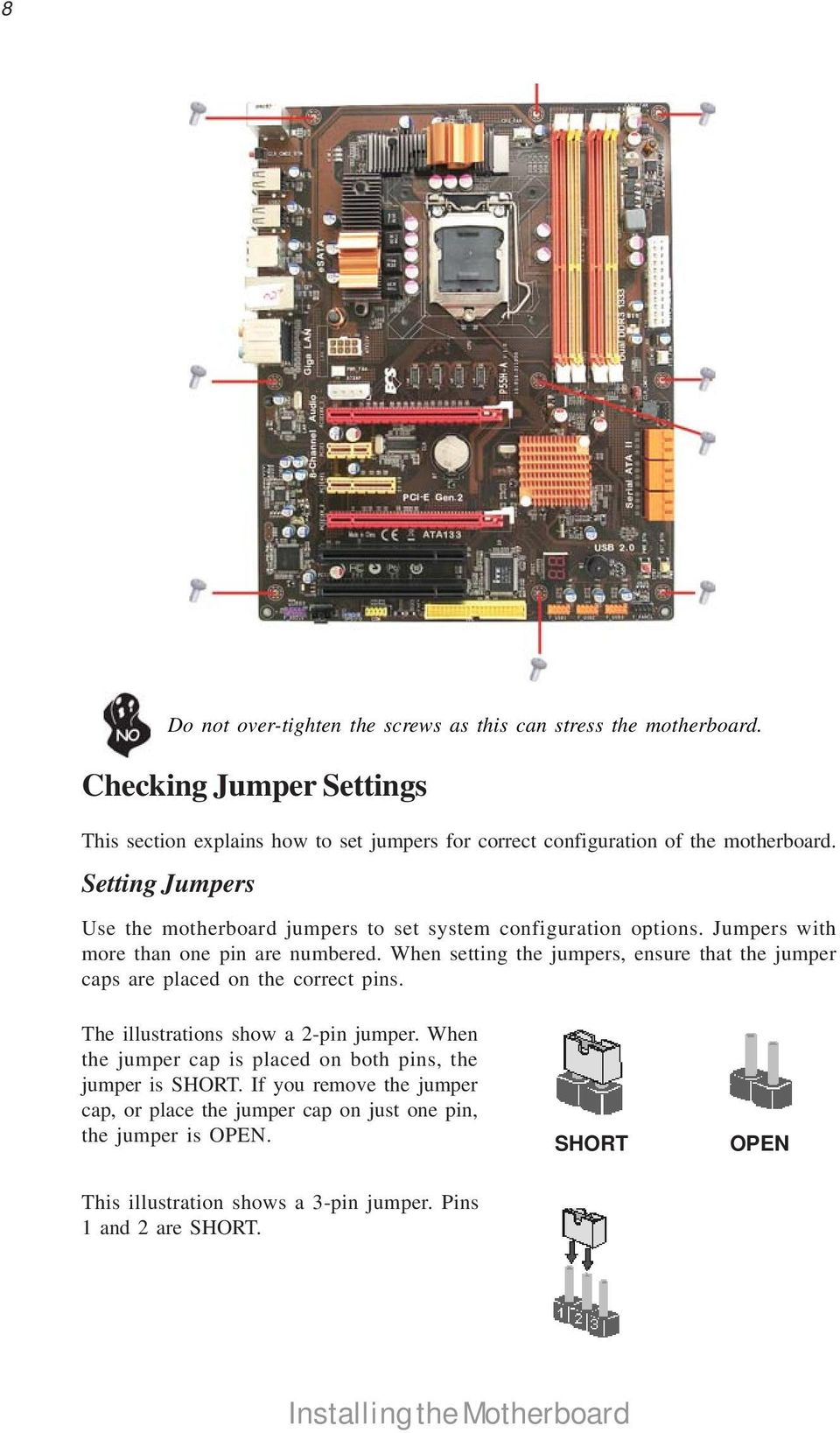 Setting Jumpers Use the motherboard jumpers to set system configuration options. Jumpers with more than one pin are numbered.