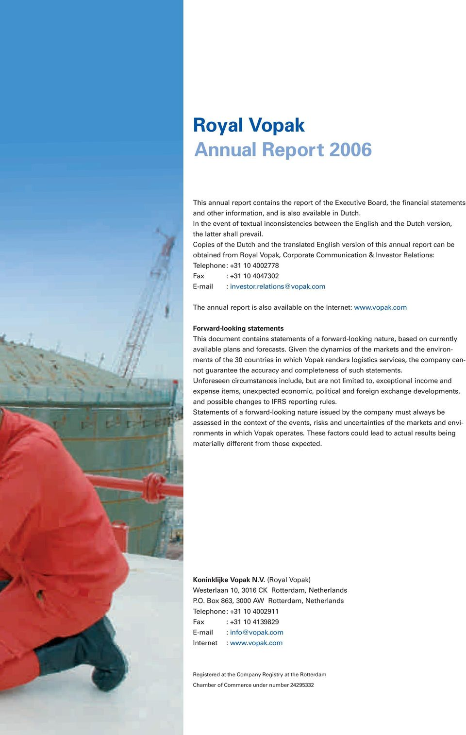 Copies of the Dutch and the translated English version of this annual report can be obtained from Royal Vopak, Corporate Communication & Investor Relations: Telephone: +31 10 4002778 Fax : +31 10
