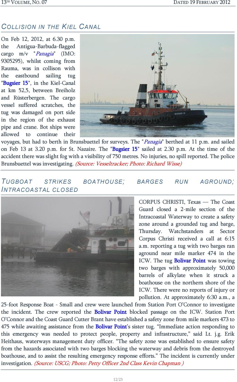 and Rüsterbergen. The cargo vessel suffered scratches, the tug was damaged on port side in the region of the exhaust pipe and crane.