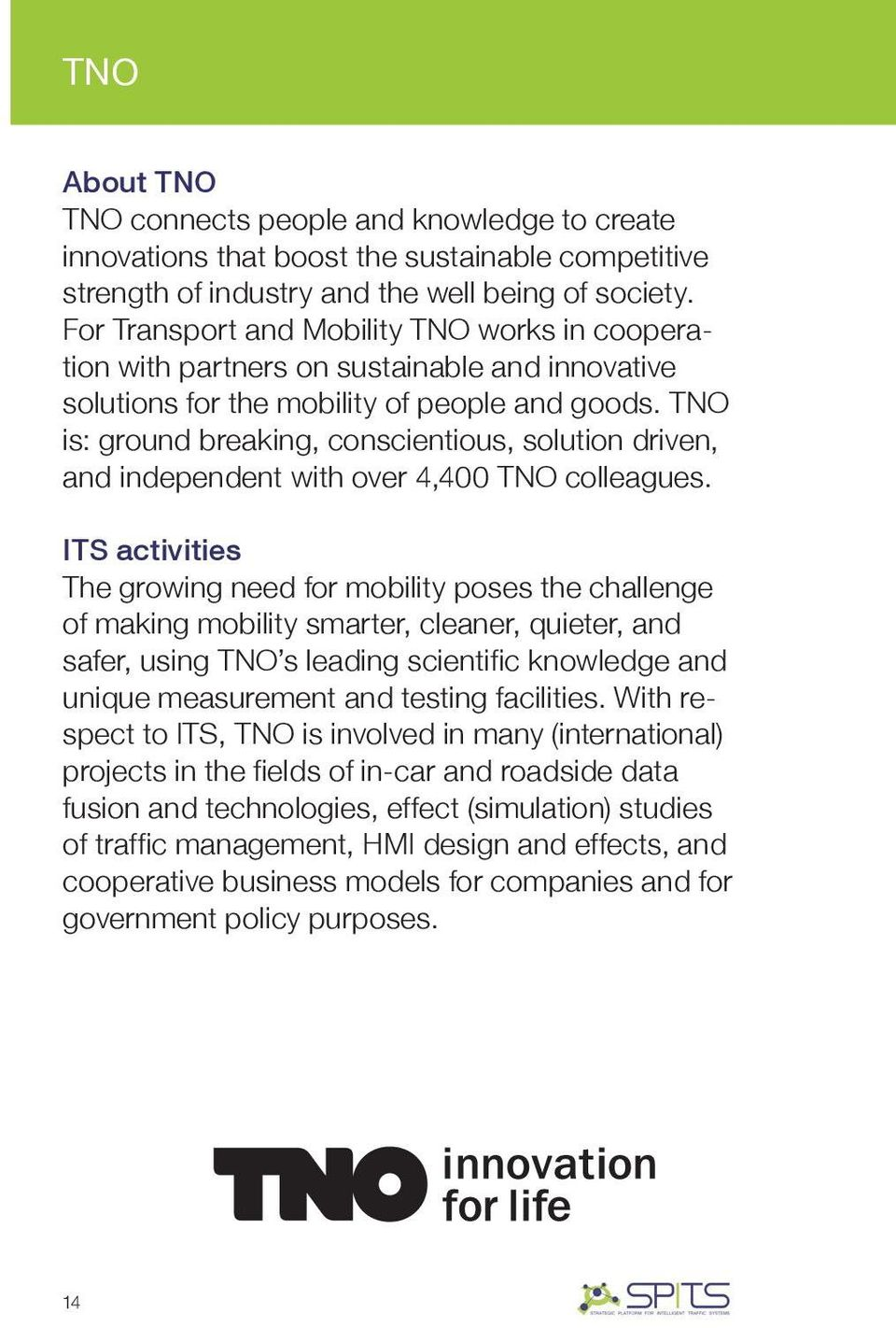 TNO is: ground breaking, conscientious, solution driven, and independent with over 4,400 TNO colleagues.